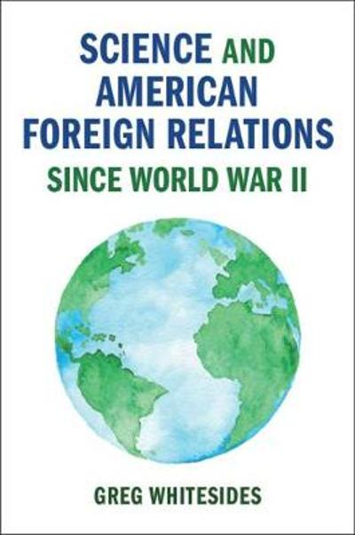 Science and American Foreign Relations since World War II - Greg Whitesides