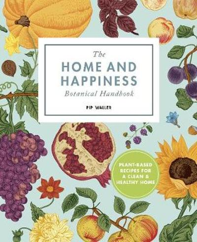 The Home And Happiness Botanical Handbook - Pip Waller