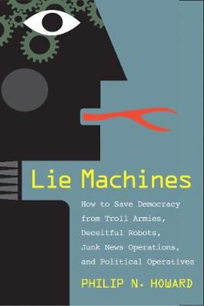 Lie Machines - Philip N. Howard