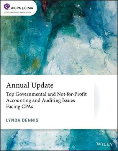 Annual Update: Top Governmental and Not-for-Profit Accounting and Auditing Issues Facing CPAs - Lynda Dennis