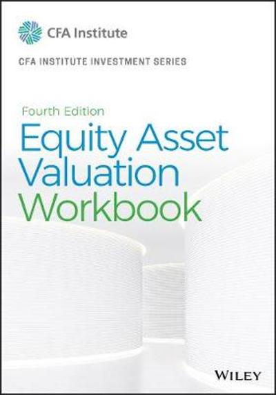 Equity Asset Valuation Workbook - Jerald E. Pinto