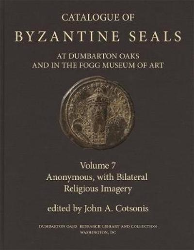 Catalogue of Byzantine Seals at Dumbarton Oaks a - Anonymous, with Bilateral Religious Imagery - John A. Cotsonis
