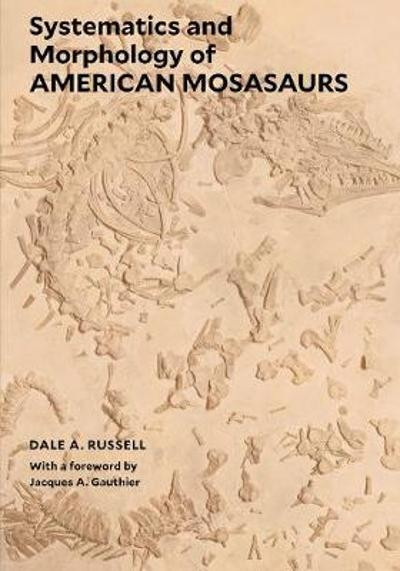 Systematics and Morphology of American Mosasaurs - Dale A. Russell