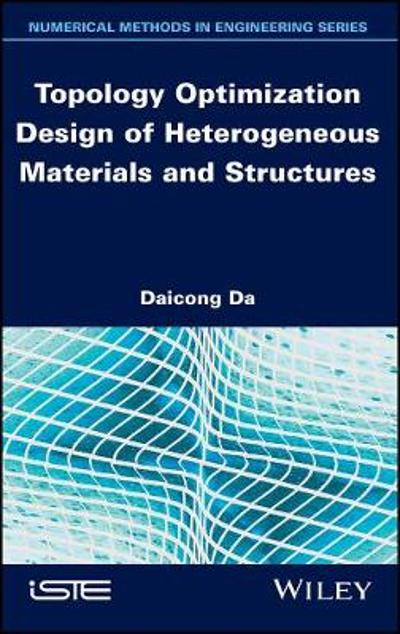 Topology Optimization Design of Heterogeneous Materials and Structures - Daicong Da