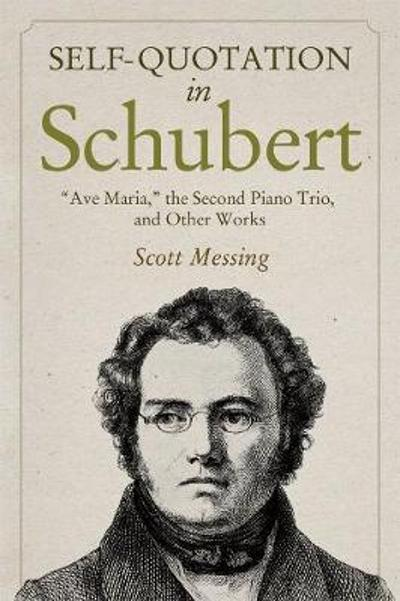 "Self-Quotation in Schubert - ""Ave Maria,"" the Second Piano Trio, and Other Works - Scott Messing"