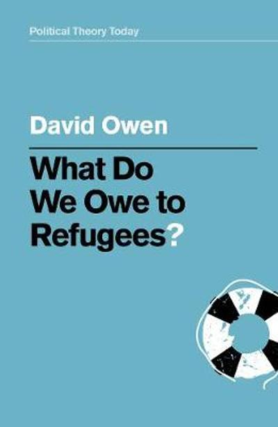 What Do We Owe to Refugees? - David Owen