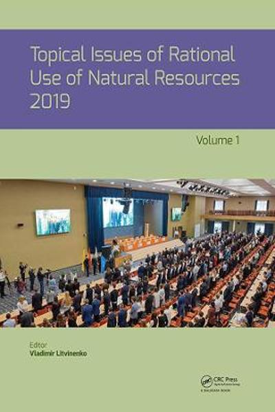 Topical Issues of Rational Use of Natural Resources 2019, Volume 1 - Vladimir Litvinenko