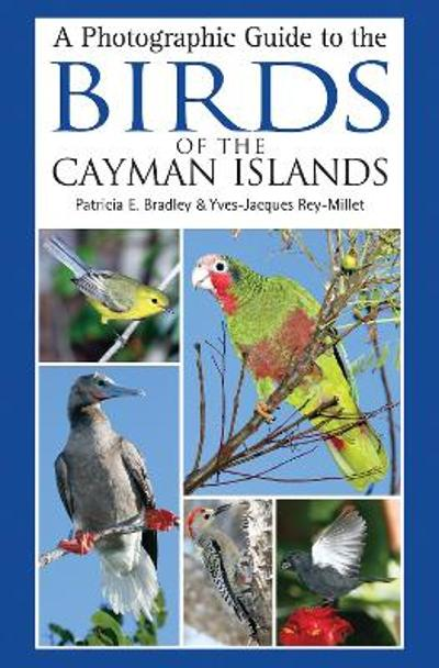 A Photographic Guide to the Birds of the Cayman Islands - Patricia E. Bradley