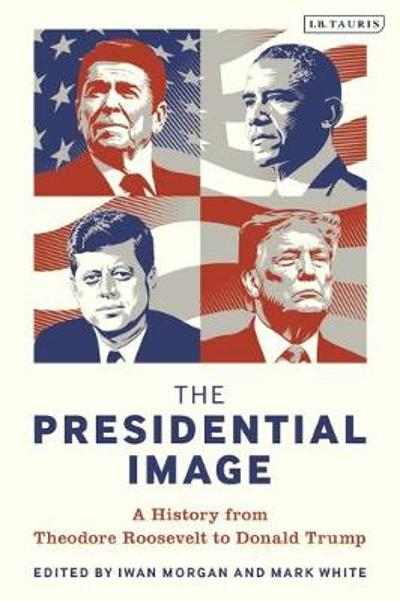 The Presidential Image - Iwan Morgan