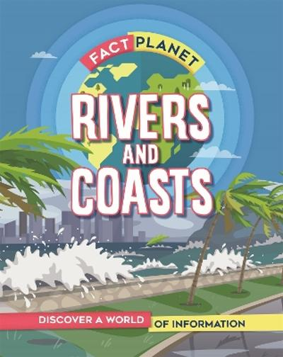 Fact Planet: Rivers and Coasts - Izzi Howell