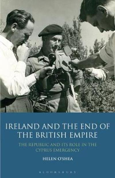 Ireland and the End of the British Empire - Helen O'Shea