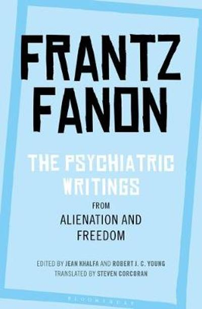 The Psychiatric Writings from Alienation and Freedom - Frantz Fanon