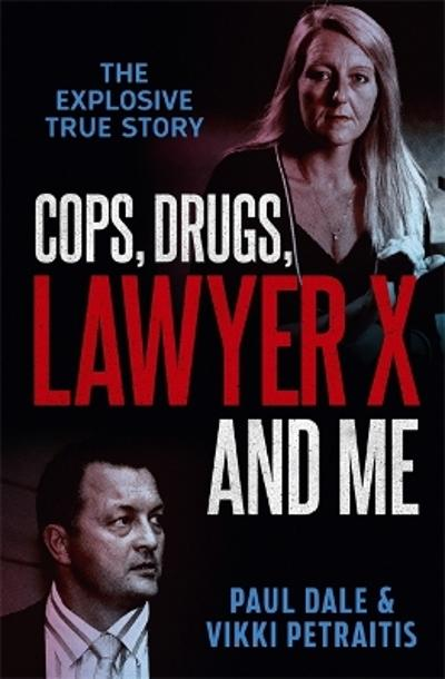 Cops, Drugs, Lawyer X and Me - Paul Dale