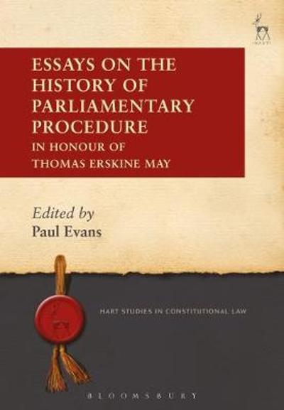 Essays on the History of Parliamentary Procedure - Mr Paul Evans