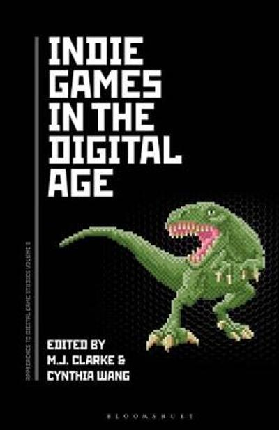 Indie Games in the Digital Age - M.J. Clarke