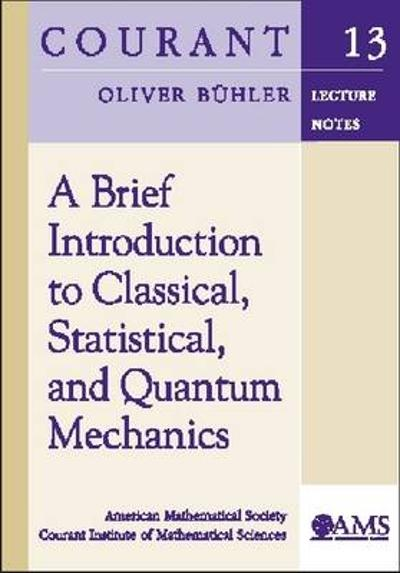 A Brief Introduction to Classical, Statistical, and Quantum Mechanics -