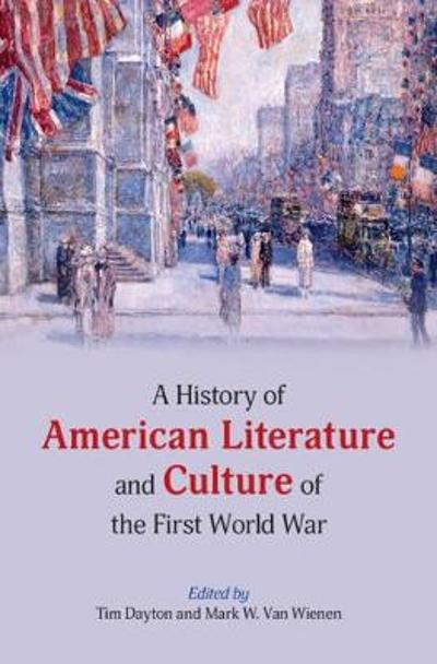 A History of American Literature and Culture of the First World War - Tim Dayton