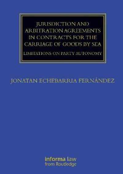 Jurisdiction and Arbitration Agreements in Contracts for the Carriage of Goods by Sea - Jonatan Echebarria Fernandez
