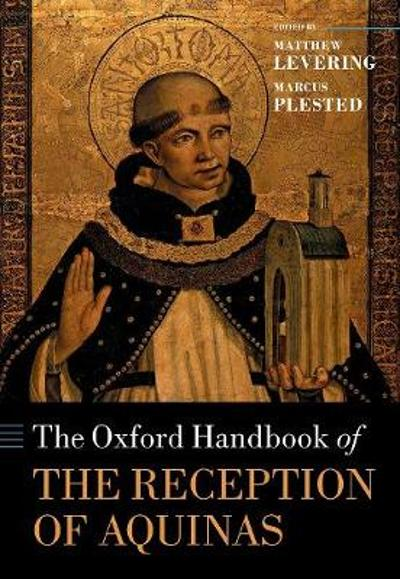 The Oxford Handbook of the Reception of Aquinas - Matthew Levering