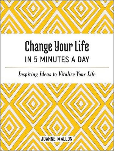 Change Your Life in 5 Minutes a Day - Joanne Mallon