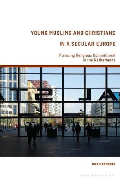 Young Muslims and Christians in a Secular Europe - Daan Beekers