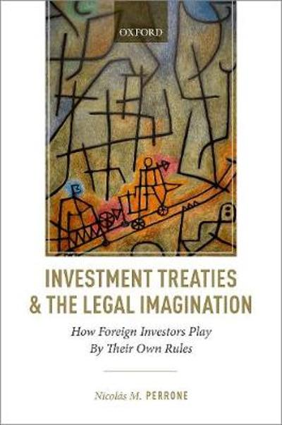 Investment Treaties and the Legal Imagination - Nicolas M. Perrone