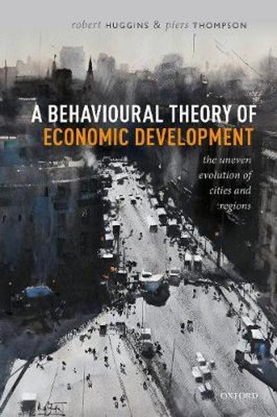 A Behavioural Theory of Economic Development - Robert Huggins