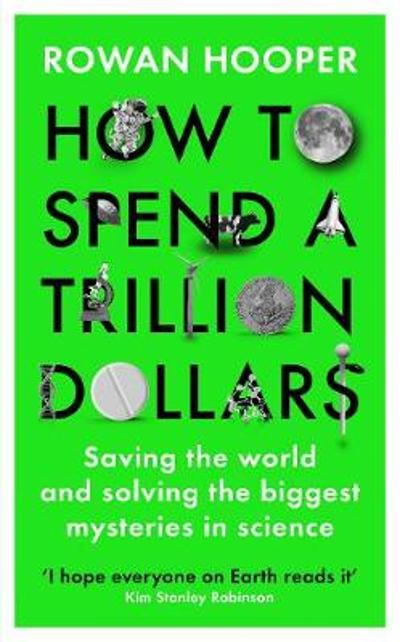How to Spend a Trillion Dollars - Rowan Hooper