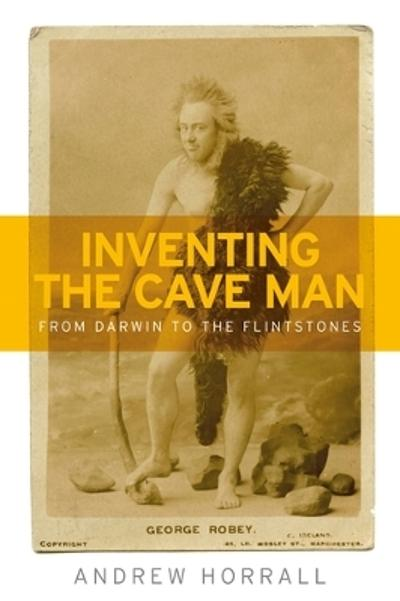 Inventing the cave man - Andrew Horrall