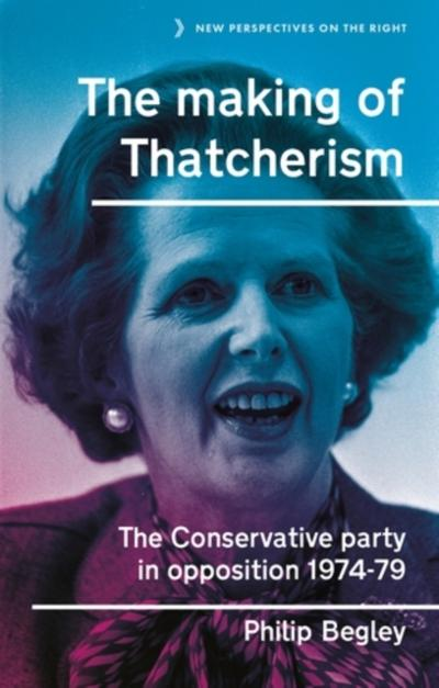 making of Thatcherism - Philip Begley