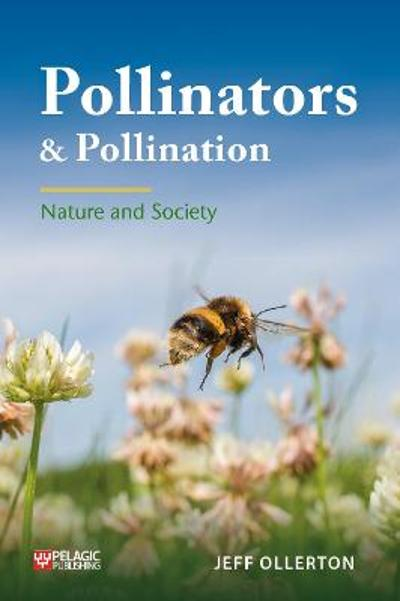 Pollinators and Pollination - Jeff Ollerton