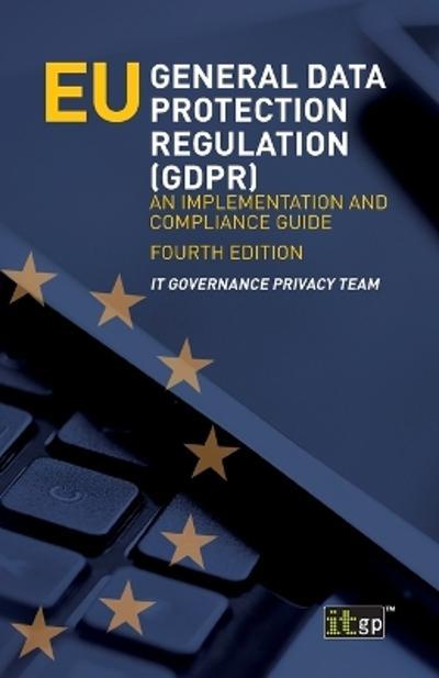 EU General Data Protection Regulation (GDPR) - It Governance Privacy Team