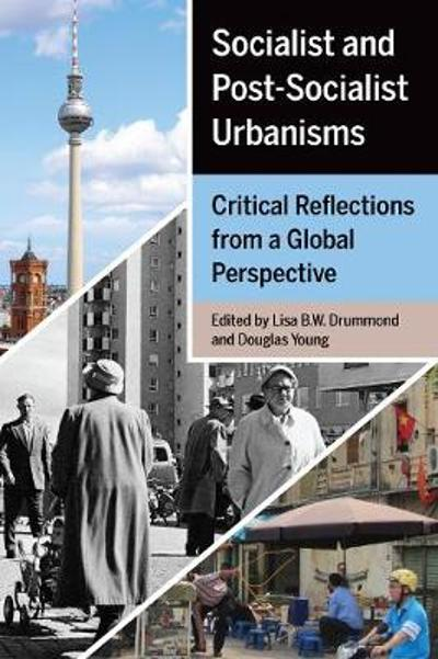 Socialist and Post-Socialist Urbanisms - Lisa B.W. Drummond
