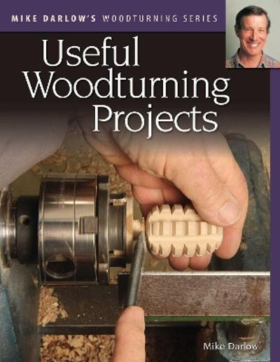 Mike Darlow's Woodturning Series: Useful Woodturning Projects - Mike Darlow