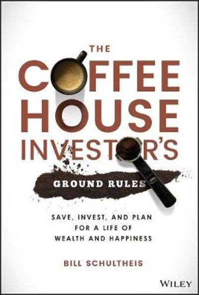 The Coffeehouse Investor's Ground Rules - Bill Schultheis