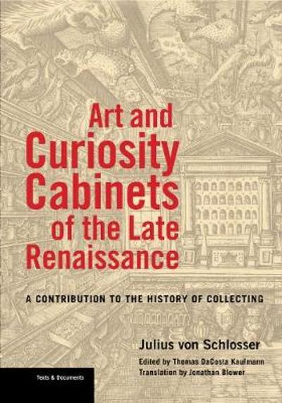 Art and Curiosity Cabinets of the Late Renaissance - A Contribution to the History of Collecting - Julius Von Schlosser