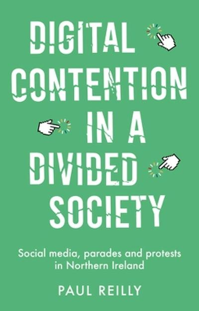 Digital Contention in a Divided Society - Paul Reilly