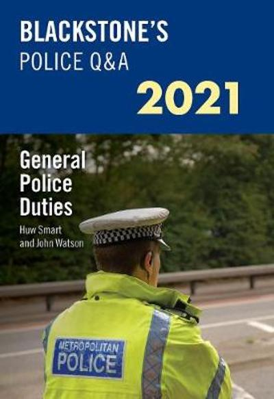 Blackstone's Police Q&A 2021 Volume 4: General Police Duties - John Watson