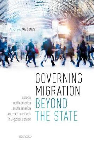 Governing Migration Beyond the State - Andrew Geddes