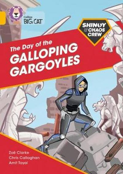 Shinoy and the Chaos Crew: The Day of the Galloping Gargoyles - Chris Callaghan