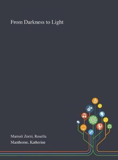 From Darkness to Light - Rosella Mamoli Zorzi