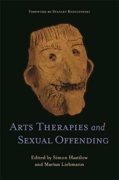 Arts Therapies and Sexual Offending - Marian Liebmann