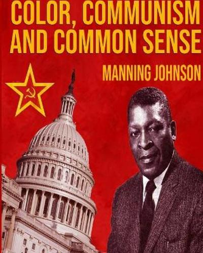 Color, Communism And Common Sense - Manning Johnson