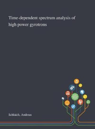 Time-dependent Spectrum Analysis of High Power Gyrotrons - Andreas Schlaich