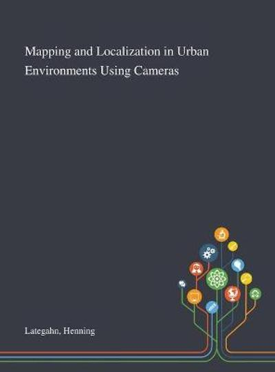 Mapping and Localization in Urban Environments Using Cameras - Henning Lategahn