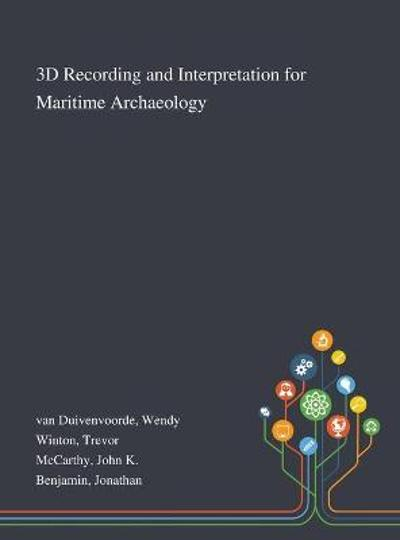 3D Recording and Interpretation for Maritime Archaeology - Wendy Van Duivenvoorde