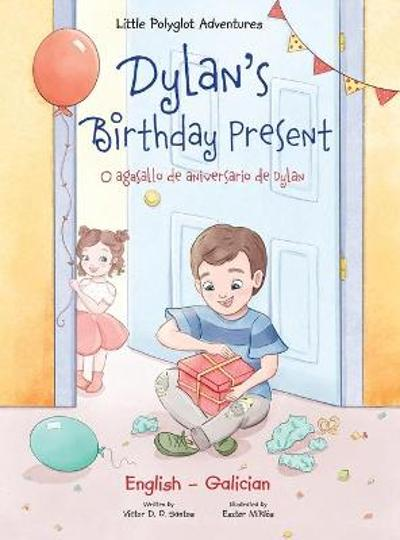 Dylan's Birthday Present / O Agasallo de Aniversario de Dylan - Bilingual Galician and English Edition - Victor Dias de Oliveira Santos