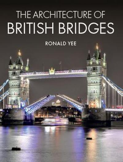 The Architecture of British Bridges - Ronald Yee