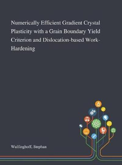 Numerically Efficient Gradient Crystal Plasticity With a Grain Boundary Yield Criterion and Dislocation-based Work-Hardening - Stephan Wulfinghoff