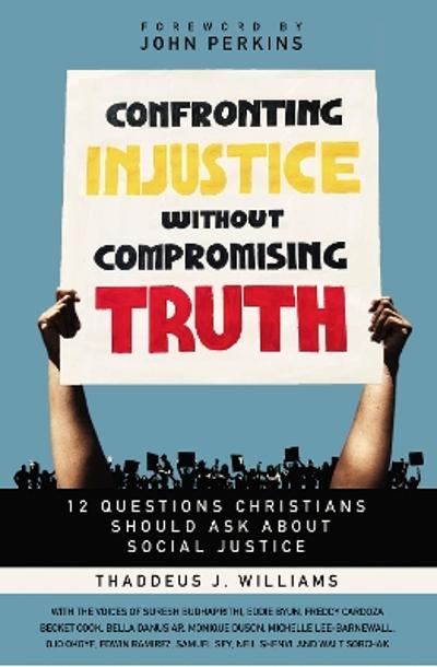 Confronting Injustice without Compromising Truth - Thaddeus J. Williams